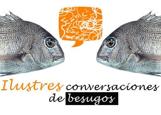 Ilustres Conversaciones de Besugos
